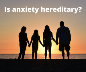 Is Anxiety Hereditary?